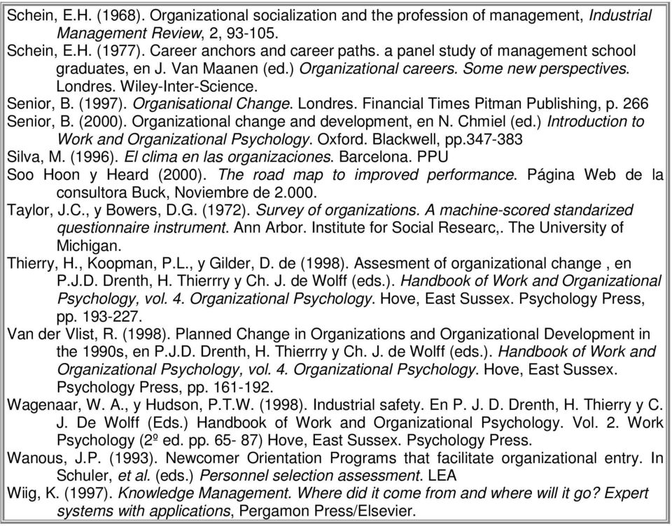 266 Senior, B. (2000). Organizational change and development, en N. Chmiel (ed.) Introduction to Work and Organizational Psychology. Oxford. Blackwell, pp.347-383 Silva, M. (1996).
