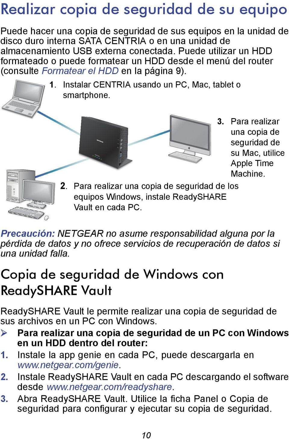 Para realizar una copia de seguridad de su Mac, utilice Apple Time Machine. 2. Para realizar una copia de seguridad de los equipos Windows, instale ReadySHARE Vault en cada PC.