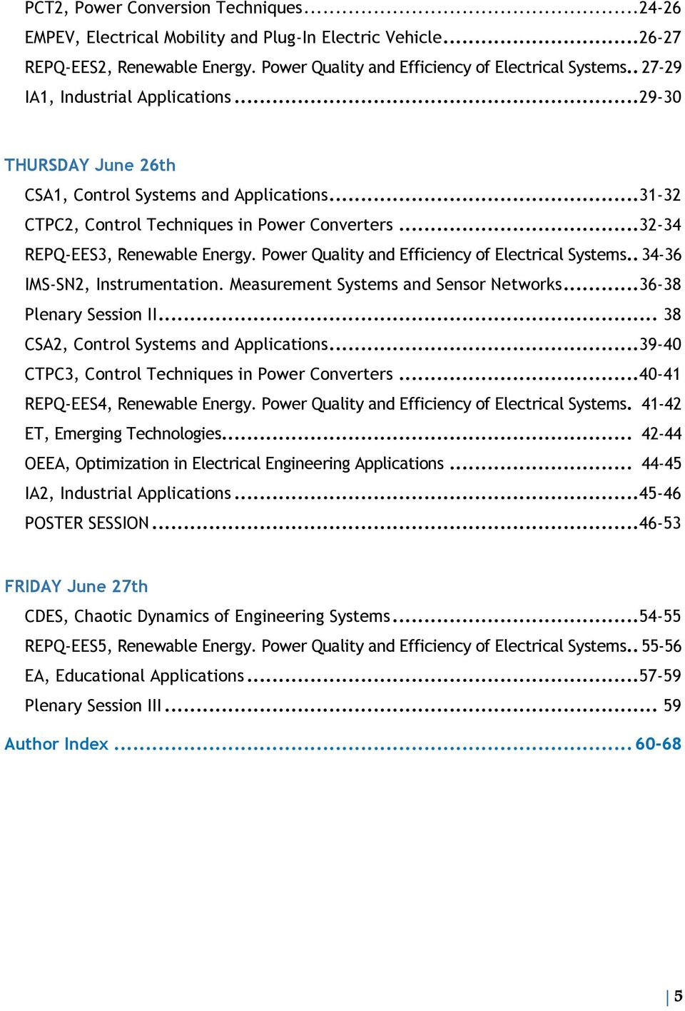Power Quality and Efficiency of Electrical Systems.. 34-36 IMS-SN2, Instrumentation. Measurement Systems and Sensor Networks... 36-38 Plenary Session II... 38 CSA2, Control Systems and Applications.