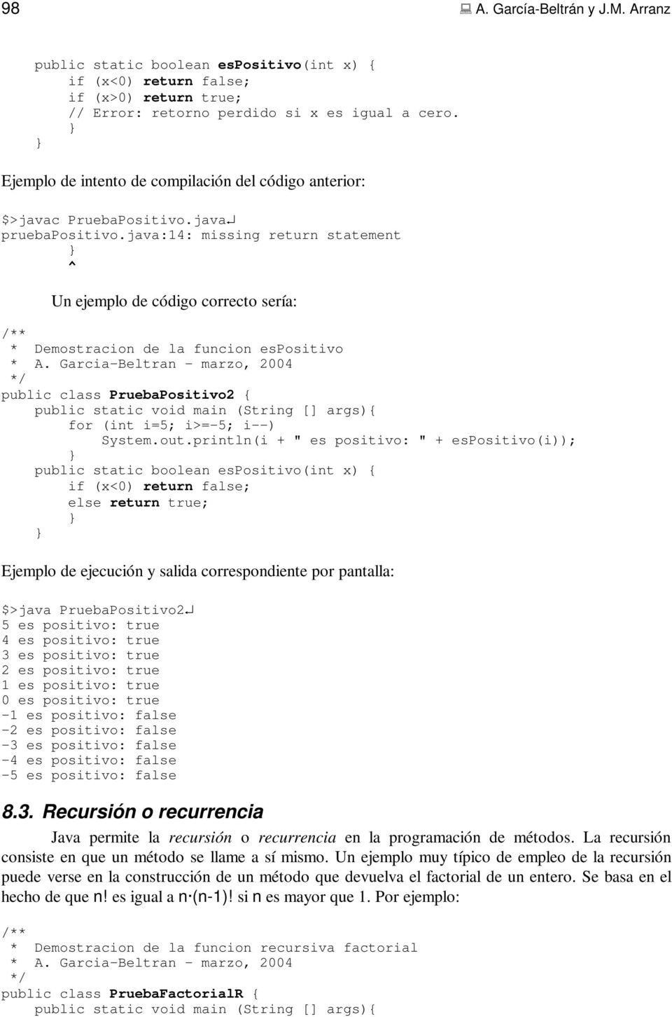 java:14: missing return statement ^ Un ejemplo de código correcto sería: * Demostracion de la funcion espositivo public class PruebaPositivo2 { for (int i=5; i>=-5; i--) System.out.