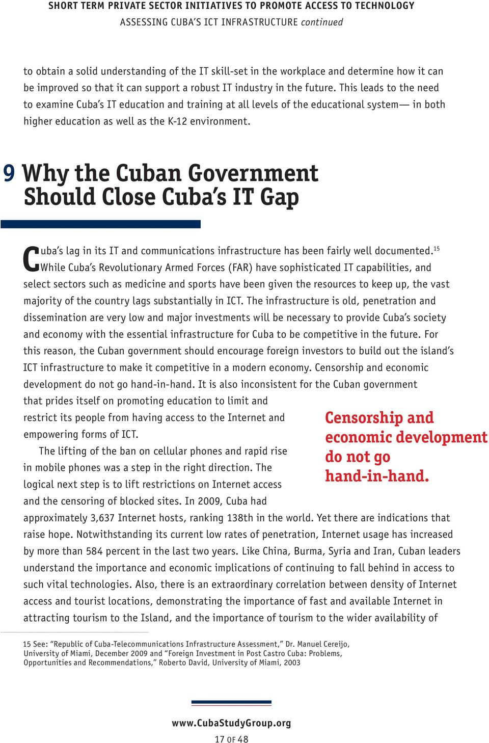 This leads to the need to examine Cuba s IT education and training at all levels of the educational system in both higher education as well as the K-12 environment.