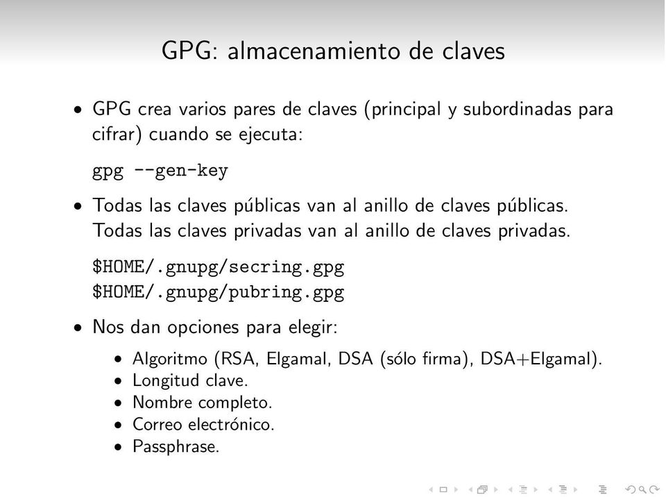 Todas las claves privadas van al anillo de claves privadas. $HOME/.gnupg/secring.gpg $HOME/.gnupg/pubring.