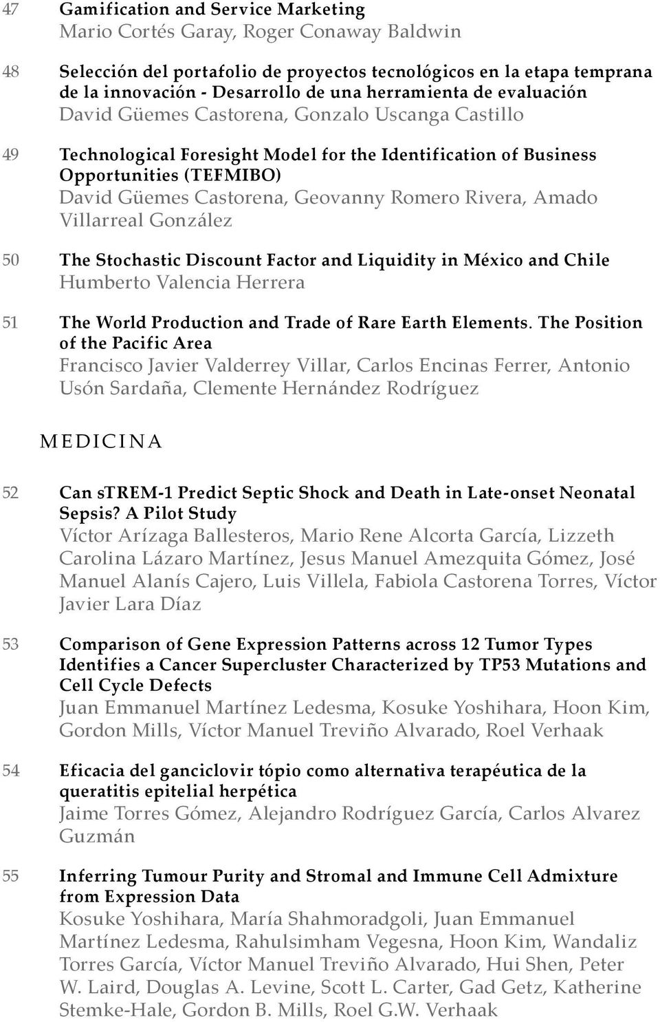 Romero Rivera, Amado Villarreal González 50 The Stochastic Discount Factor and Liquidity in México and Chile Humberto Valencia Herrera 51 The World Production and Trade of Rare Earth Elements.