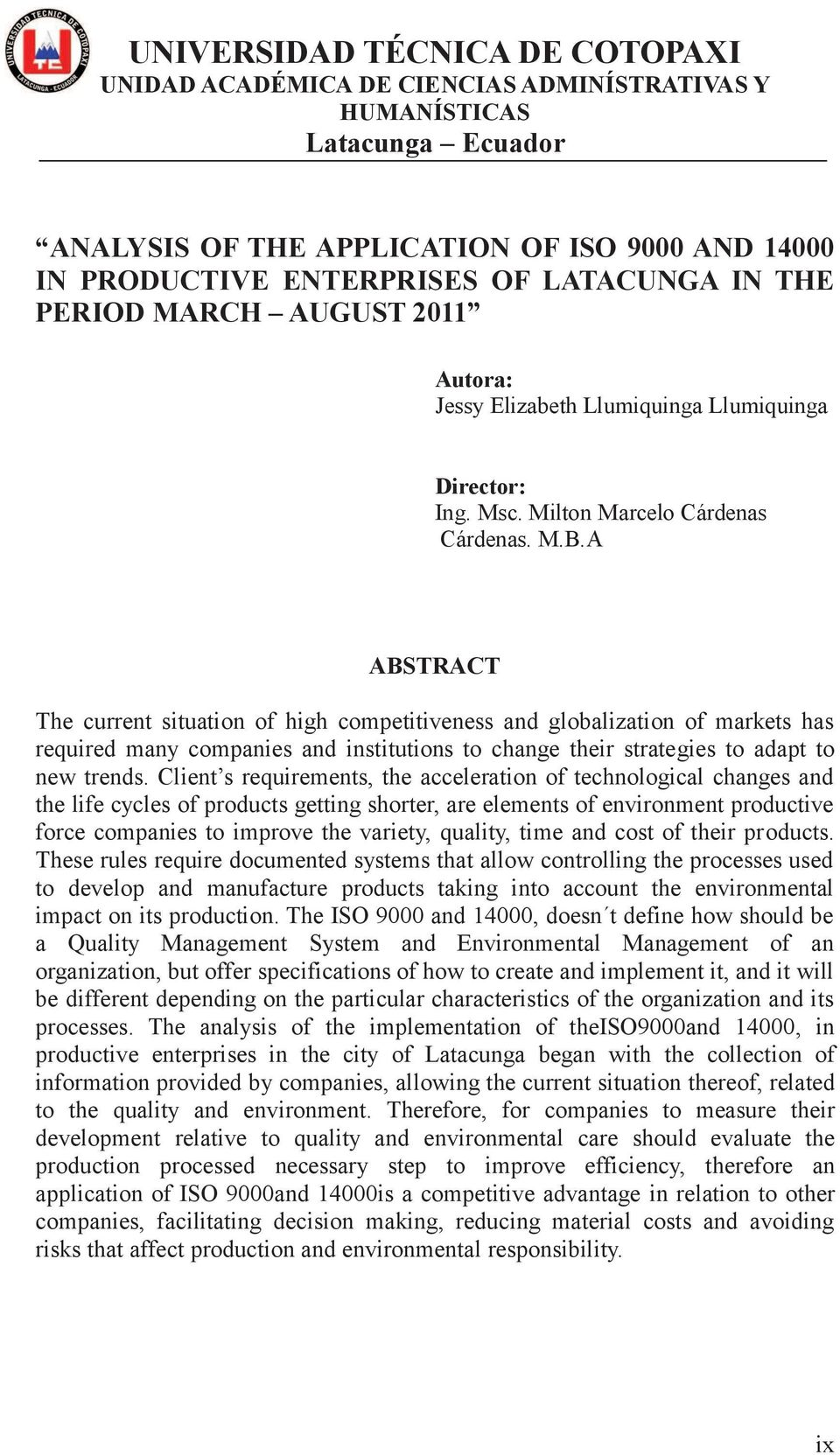 A Cárdenas. M.B.A ABSTRACT The current situation of high competitiveness and globalization of markets has required many companies and institutions to change their strategies to adapt to new trends.