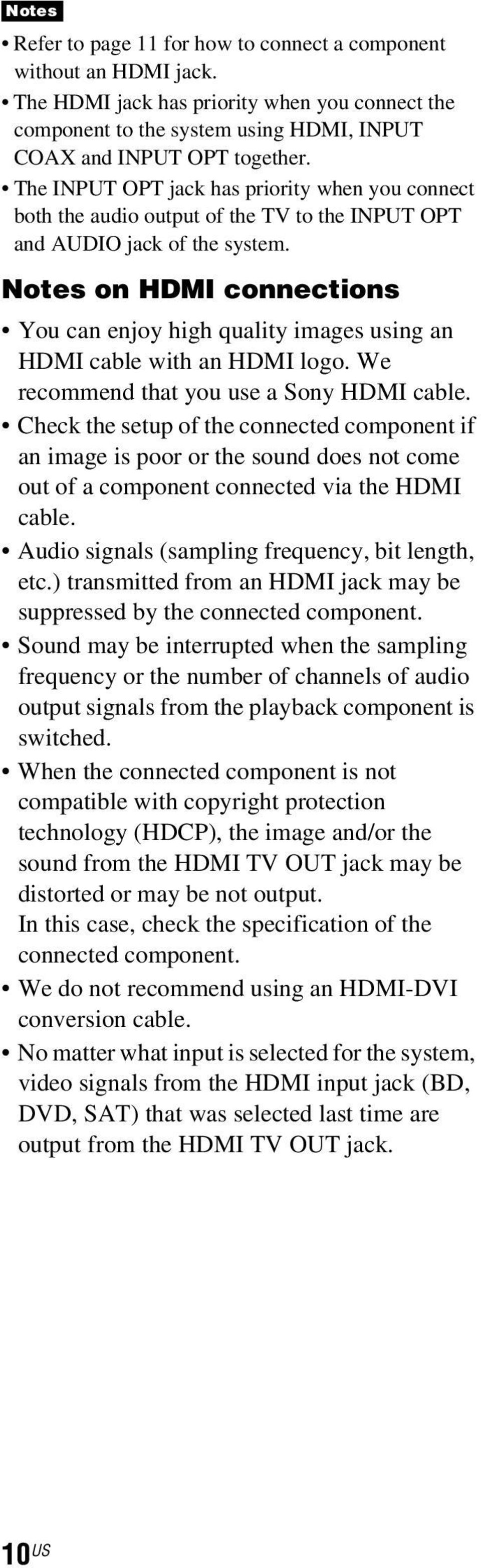 Notes on HDMI connections You can enjoy high quality images using an HDMI cable with an HDMI logo. We recommend that you use a Sony HDMI cable.