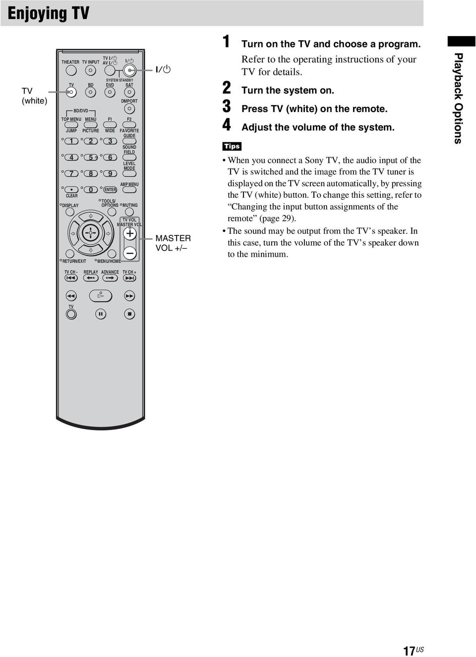 3 Press (white) on the remote. 4 Adjust the volume of the system.