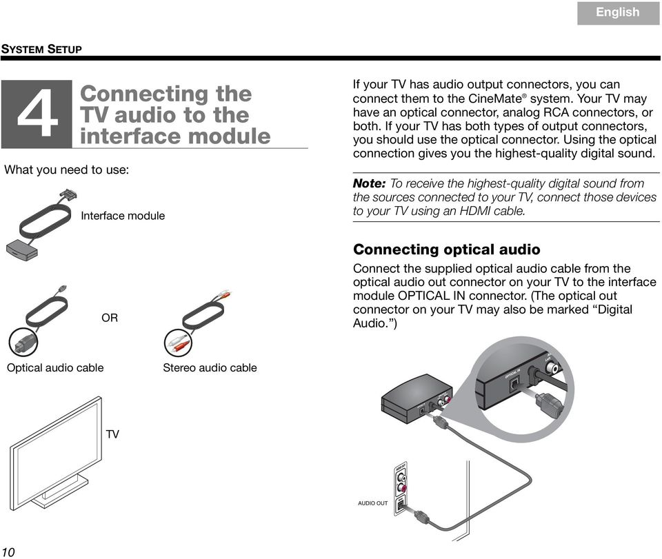 If your TV has both types of output connectors, you should use the optical connector. Using the optical connection gives you the highest-quality digital sound.