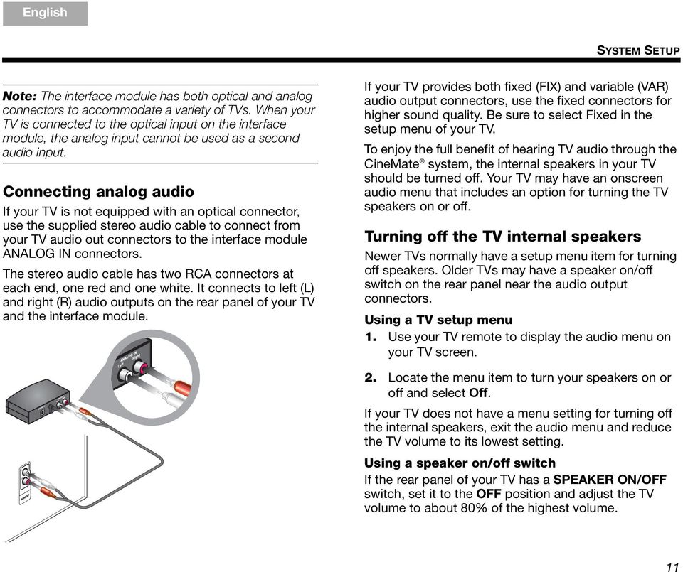 Connecting analog audio If your TV is not equipped with an optical connector, use the supplied stereo audio cable to connect from your TV audio out connectors to the interface module ANALOG IN
