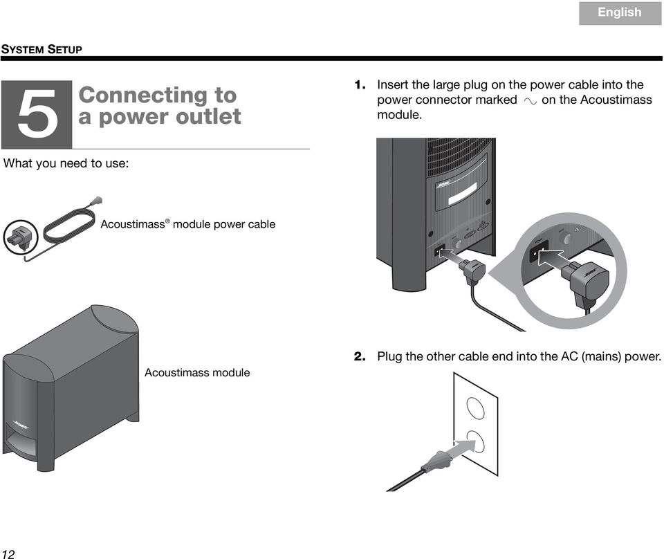 Insert the large plug on the power cable into the power connector marked on the