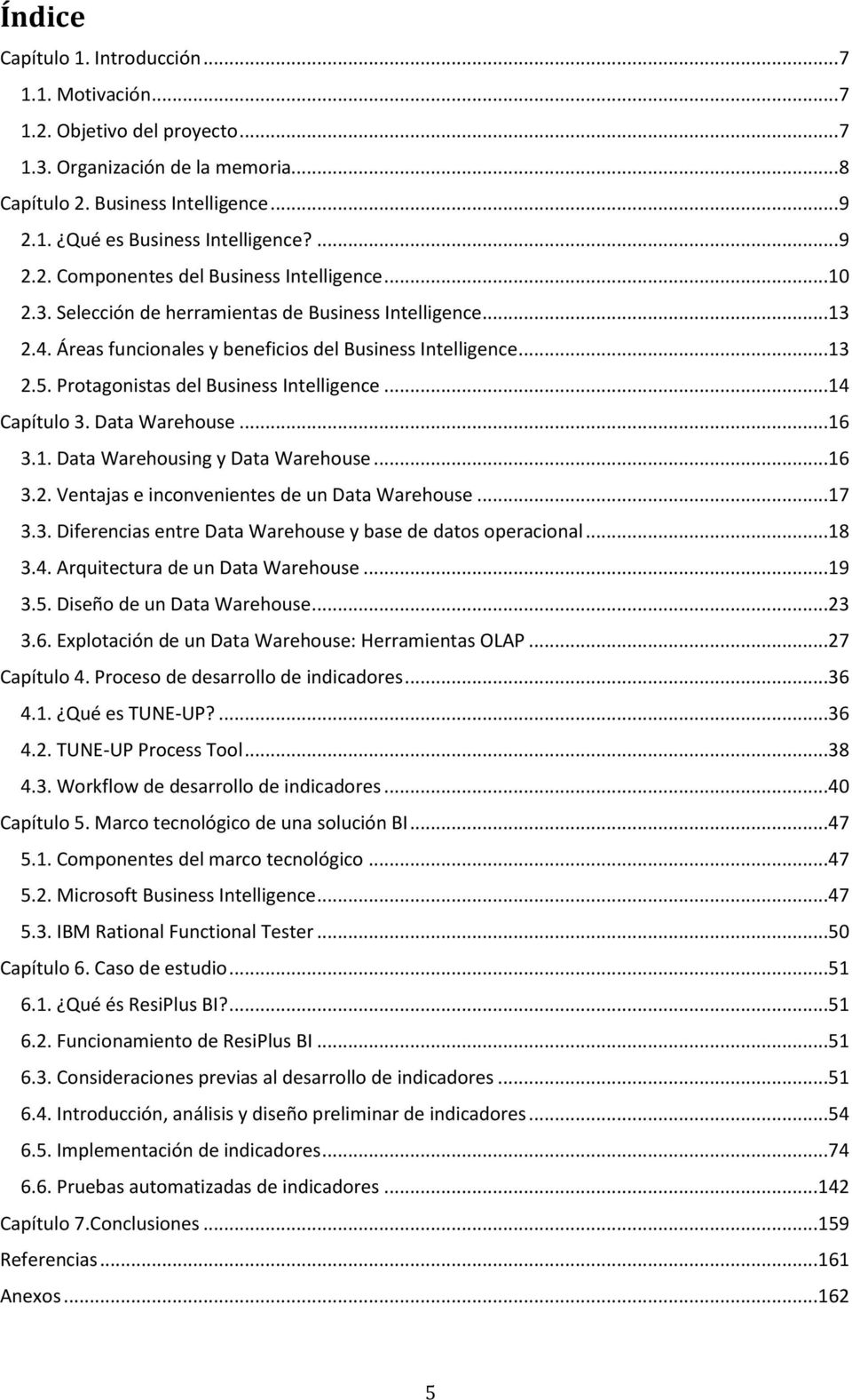 Protagonistas del Business Intelligence...14 Capítulo 3. Data Warehouse...16 3.1. Data Warehousing y Data Warehouse...16 3.2. Ventajas e inconvenientes de un Data Warehouse...17 3.3. Diferencias entre Data Warehouse y base de datos operacional.