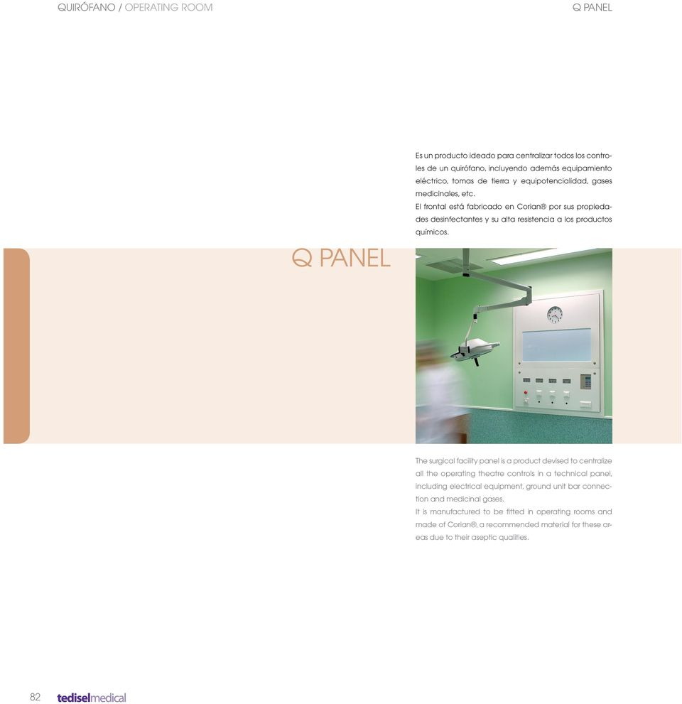 The surgical facility panel is a product devised to centralize all the operating theatre controls in a technical panel, including electrical equipment, ground