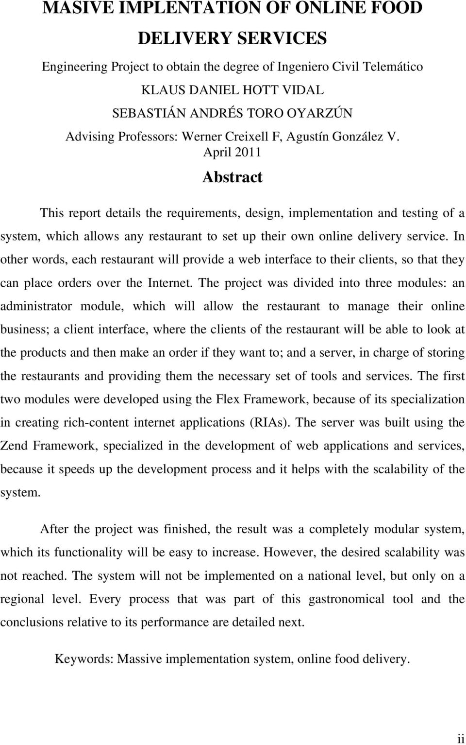 April 2011 Abstract This report details the requirements, design, implementation and testing of a system, which allows any restaurant to set up their own online delivery service.