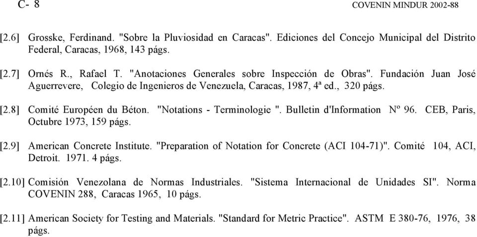 """Notations - Terminologie "". Bulletin d'information Nº 96. CEB, Paris, Octubre 1973, 159 págs. [2.9] American Concrete Institute. ""Preparation of Notation for Concrete (ACI 104-71)""."