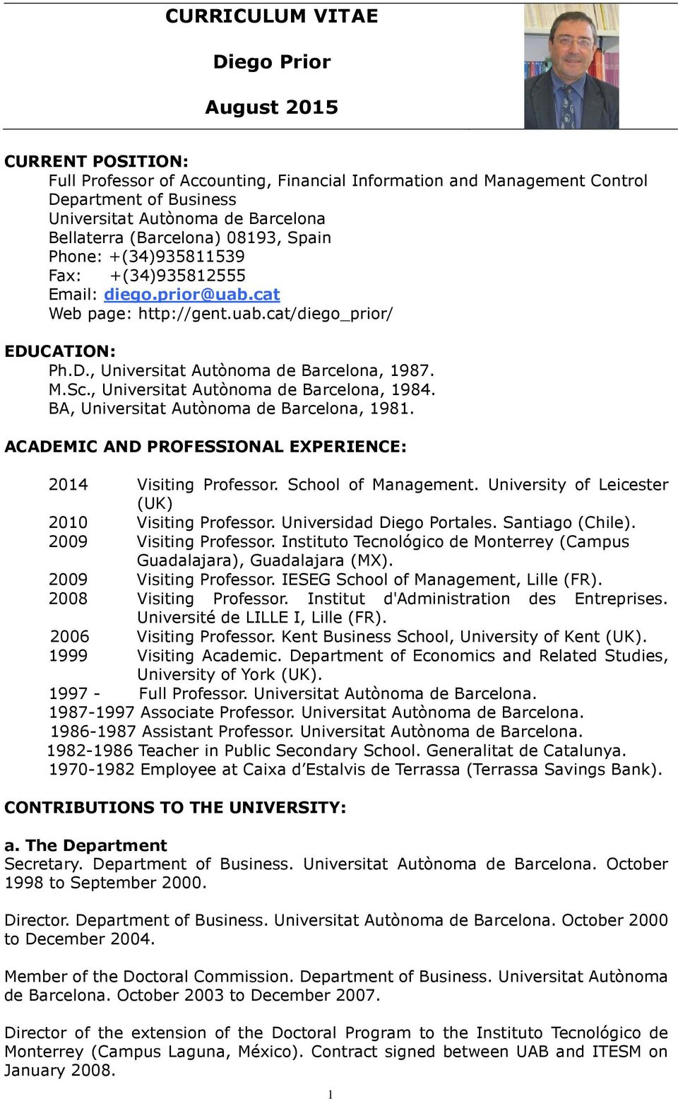 M.Sc., Universitat Autònoma de Barcelona, 1984. BA, Universitat Autònoma de Barcelona, 1981. ACADEMIC AND PROFESSIONAL EXPERIENCE: 2014 Visiting Professor. School of Management.