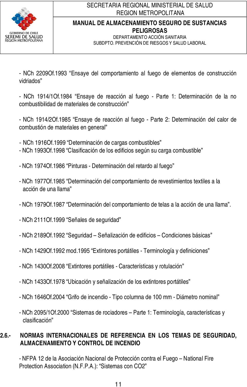 1985 Ensaye de reacción al fuego - Parte 2: Determinación del calor de combustión de materiales en general - NCh 1916Of.1999 Determinación de cargas combustibles - NCh 1993Of.