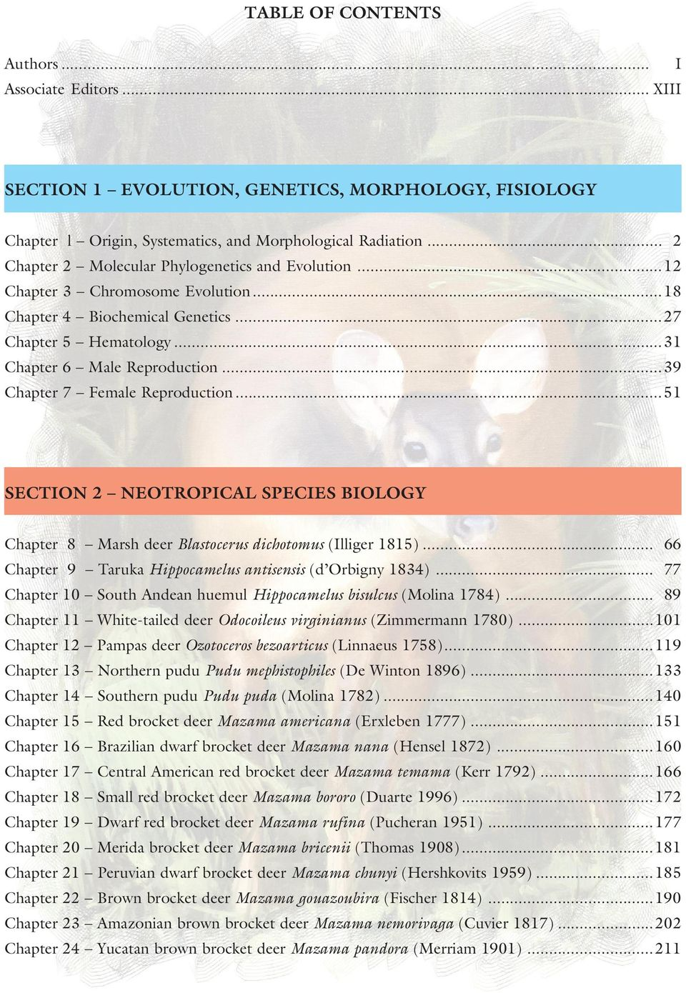 ..39 Chapter 7 Female Reproduction...51 SECTION 2 NEOTROPICAL SPECIES BIOLOGY Chapter 8 Marsh deer Blastocerus dichotomus (Illiger 1815)... 66 Chapter 9 Taruka Hippocamelus antisensis (d Orbigny 1834).