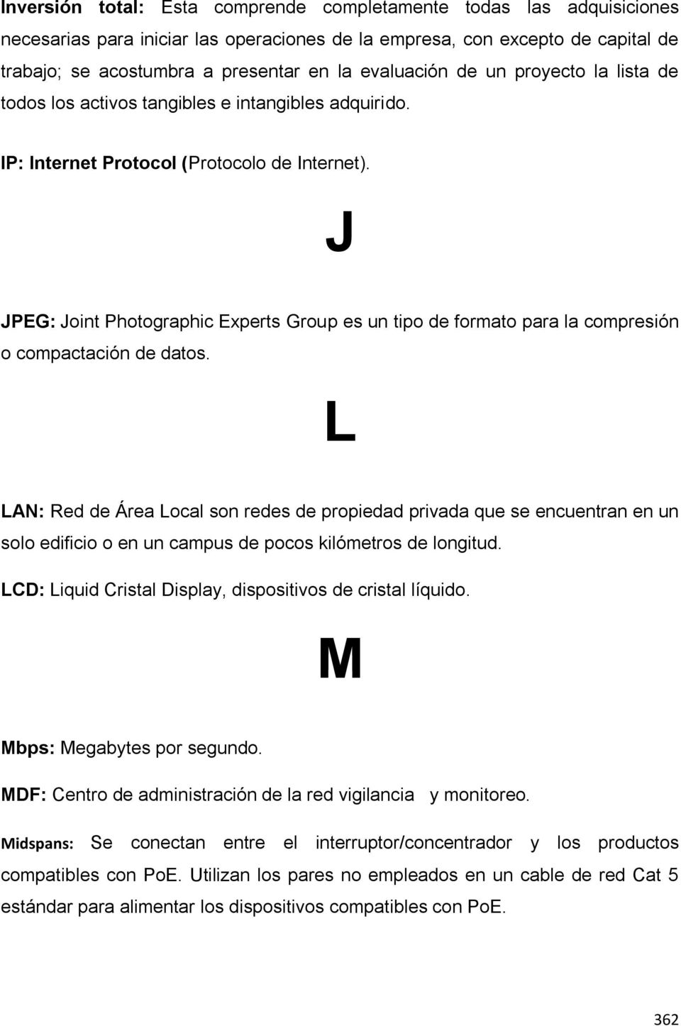 J JPEG: Joint Photographic Experts Group es un tipo de formato para la compresión o compactación de datos.