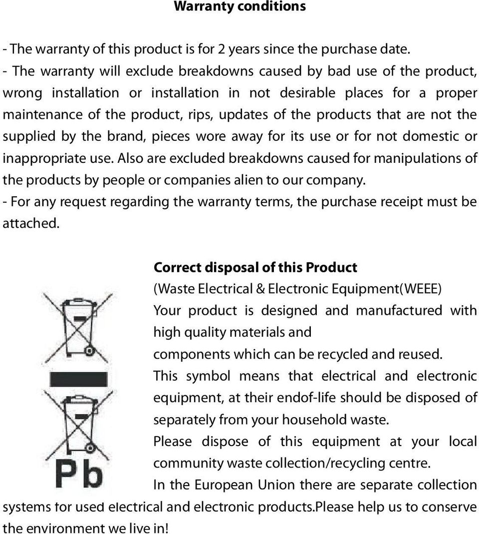 products that are not the supplied by the brand, pieces wore away for its use or for not domestic or inappropriate use.
