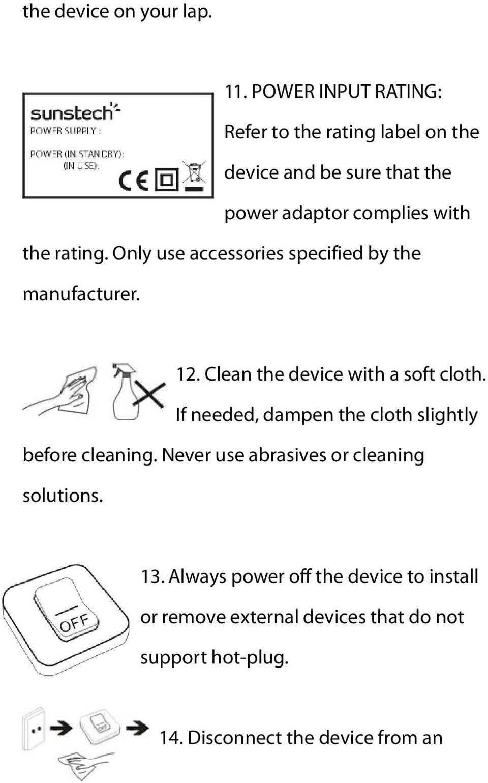 rating. Only use accessories specified by the manufacturer. 12. Clean the device with a soft cloth.