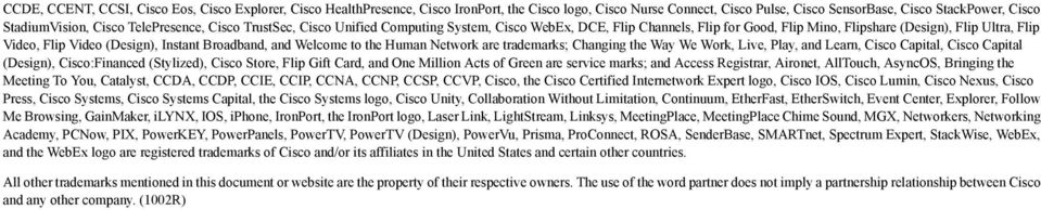 Broadband, and Welcome to the Human Network are trademarks; Changing the Way We Work, Live, Play, and Learn, Cisco Capital, Cisco Capital (Design), Cisco:Financed (Stylized), Cisco Store, Flip Gift