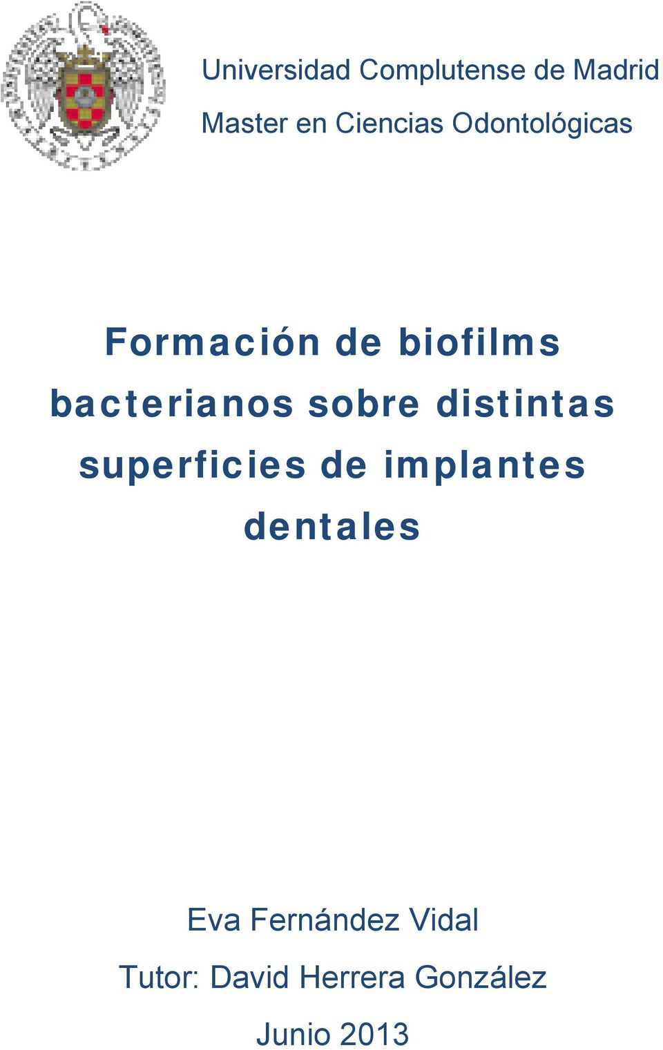 sobre distintas superficies de implantes dentales