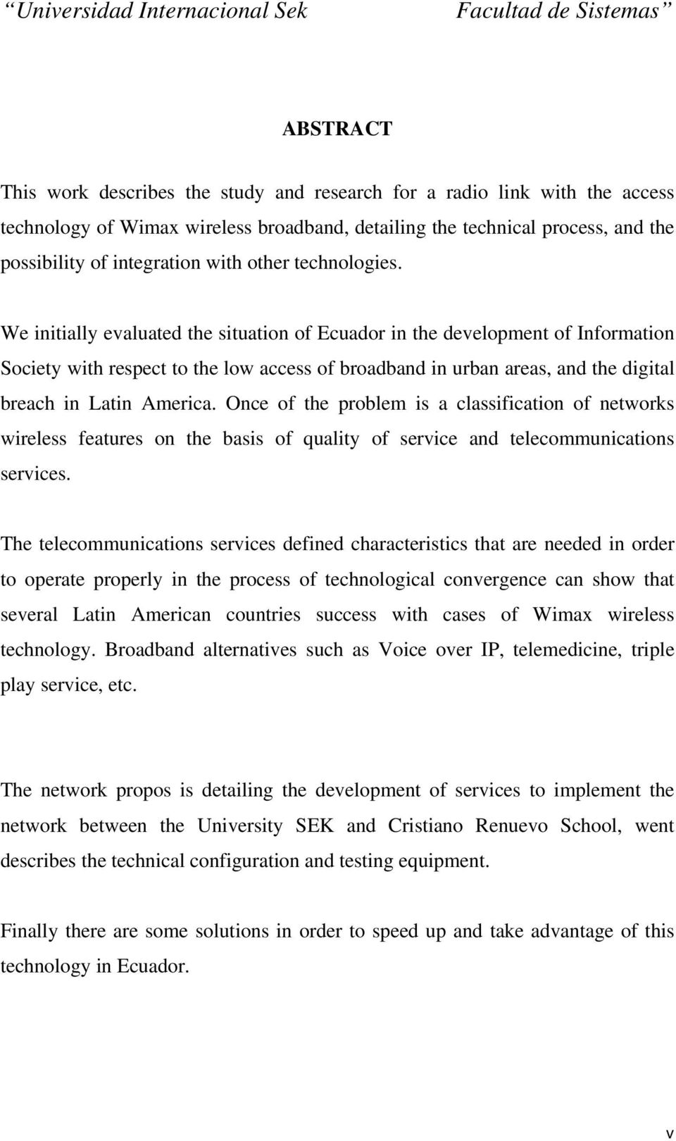 We initially evaluated the situation of Ecuador in the development of Information Society with respect to the low access of broadband in urban areas, and the digital breach in Latin America.