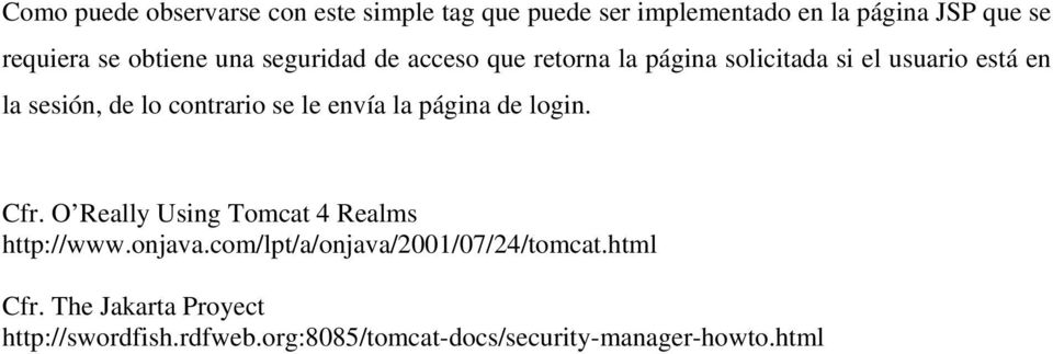contrario se le envía la página de login. Cfr. O Really Using Tomcat 4 Realms http://www.onjava.