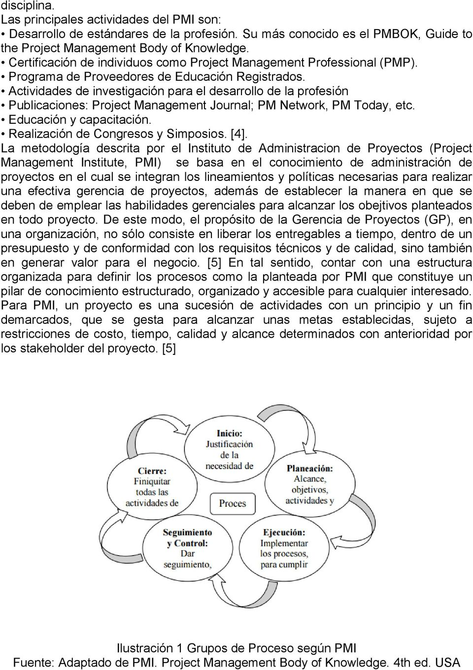 Actividades de investigación para el desarrollo de la profesión Publicaciones: Project Management Journal; PM Network, PM Today, etc. Educación y capacitación. Realización de Congresos y Simposios.