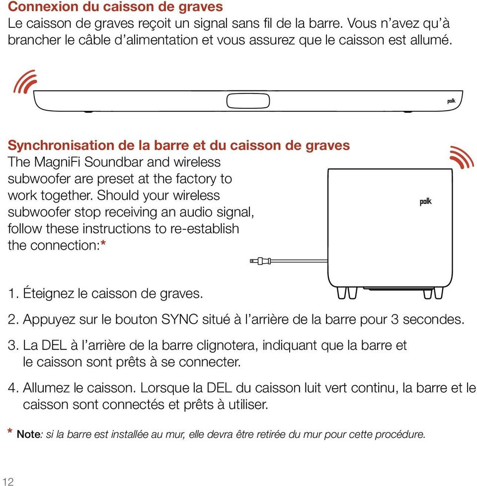 Should your wireless subwoofer stop receiving an audio signal, follow these instructions to re-establish the connection:* 1. Éteignez le caisson de graves. 2.