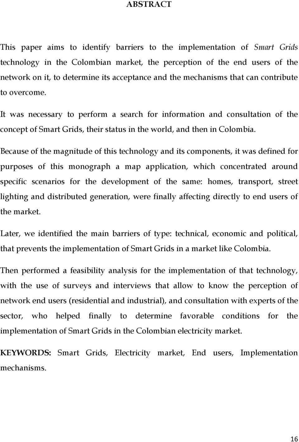 It was necessary to perform a search for information and consultation of the concept of Smart Grids, their status in the world, and then in Colombia.