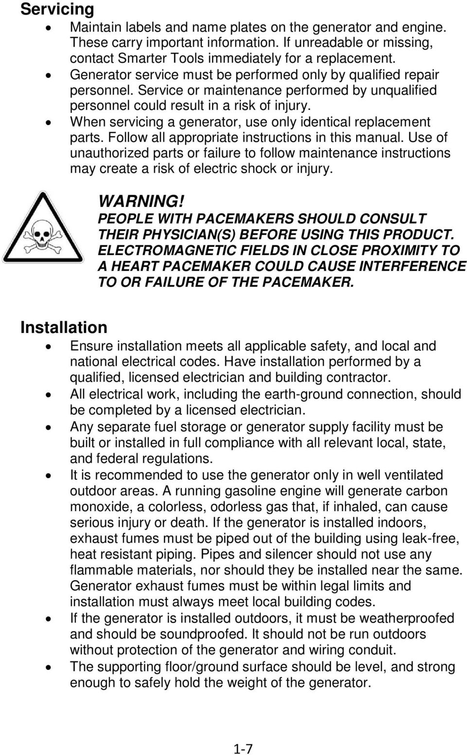 When servicing a generator, use only identical replacement parts. Follow all appropriate instructions in this manual.