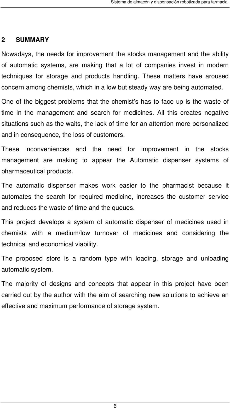 One of the biggest problems that the chemist s has to face up is the waste of time in the management and search for medicines.