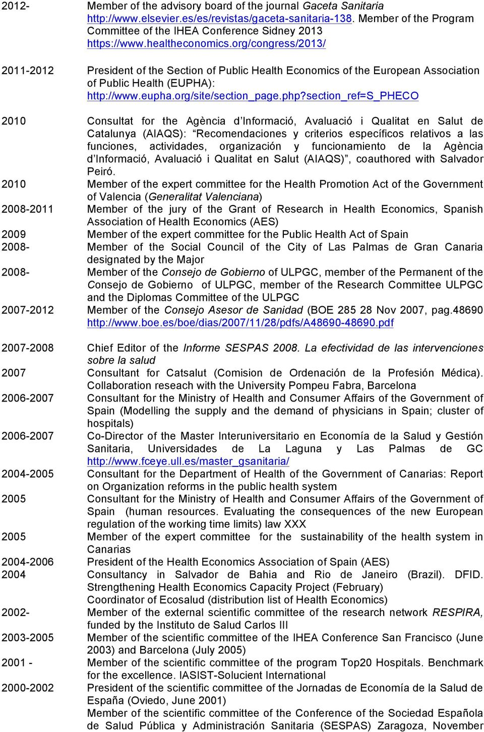 org/congress/2013/ 2011-2012 President of the Section of Public Health Economics of the European Association of Public Health (EUPHA): http://www.eupha.org/site/section_page.php?