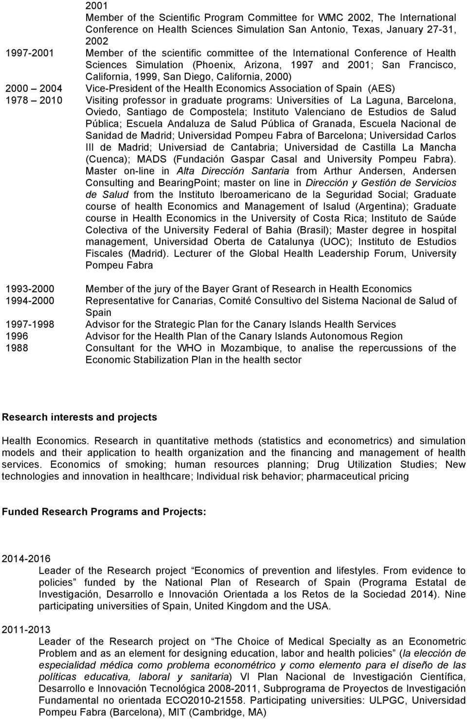 Health Economics Association of Spain (AES) 1978 2010 Visiting professor in graduate programs: Universities of La Laguna, Barcelona, Oviedo, Santiago de Compostela; Instituto Valenciano de Estudios