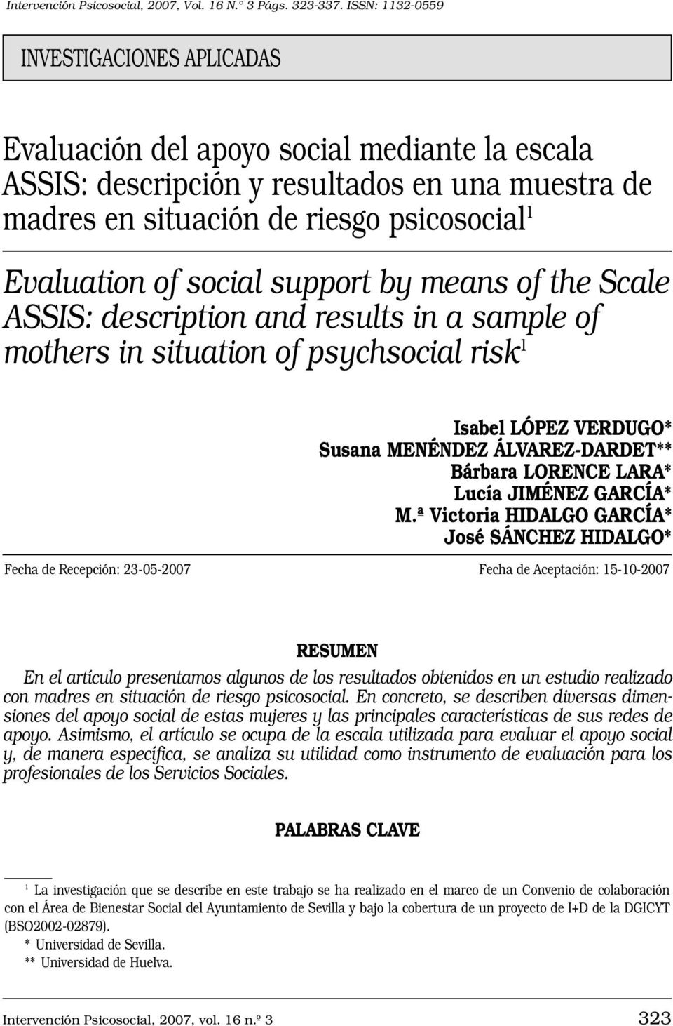social support by means of the Scale ASSIS: description and results in a sample of mothers in situation of psychsocial risk 1 Isabel LÓPEZ VERDUGO* Susana MENÉNDEZ ÁLVAREZ-DARDET** Bárbara LORENCE
