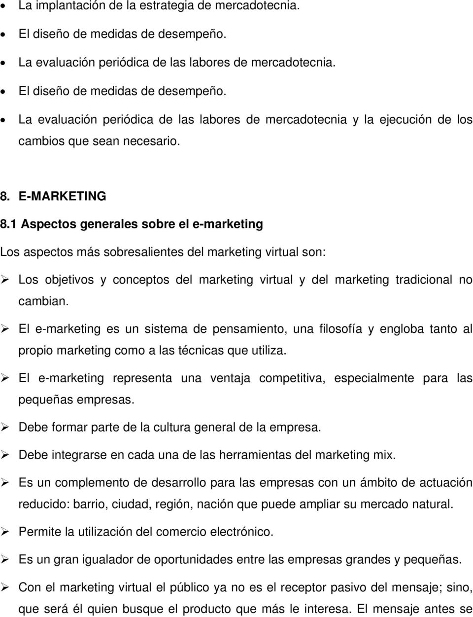 1 Aspectos generales sobre el e-marketing Los aspectos más sobresalientes del marketing virtual son: Los objetivos y conceptos del marketing virtual y del marketing tradicional no cambian.