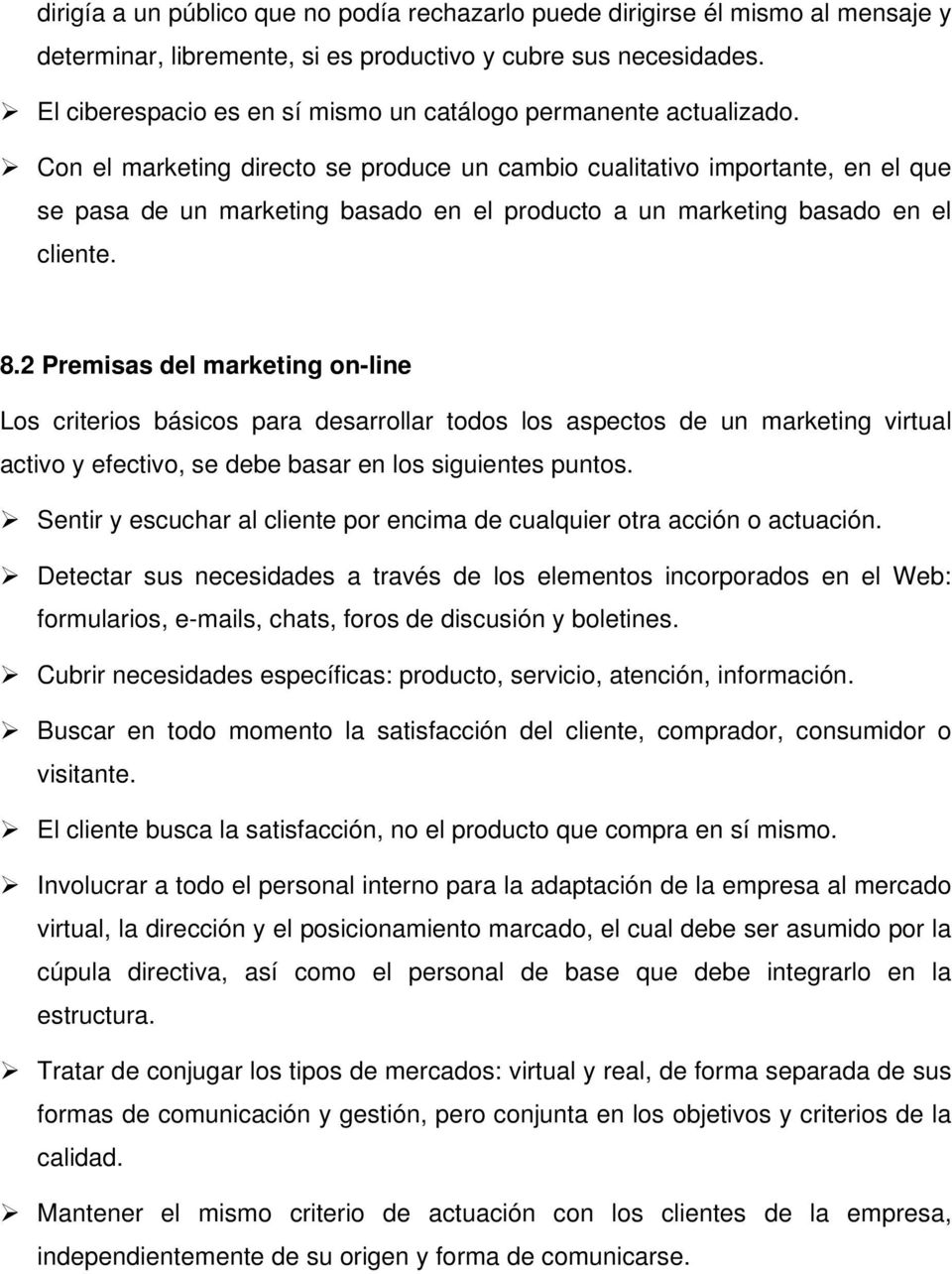 Con el marketing directo se produce un cambio cualitativo importante, en el que se pasa de un marketing basado en el producto a un marketing basado en el cliente. 8.