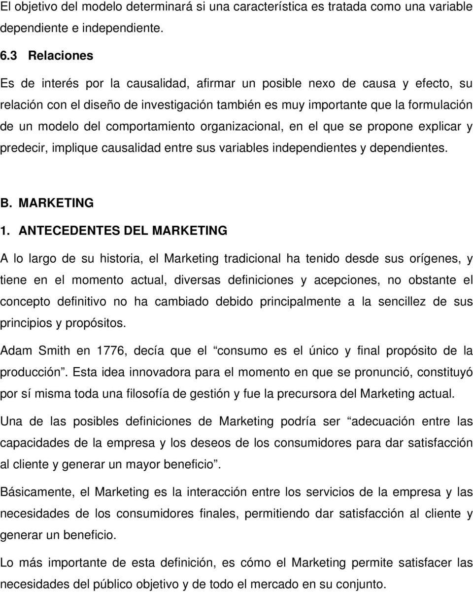 comportamiento organizacional, en el que se propone explicar y predecir, implique causalidad entre sus variables independientes y dependientes. B. MARKETING 1.