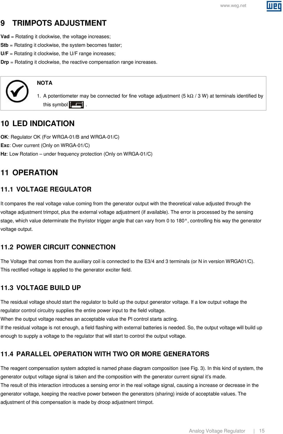 10 LED INDICATION OK: Regulator OK (For WRGA-01/B and WRGA-01/C) Exc: Over current (Only on WRGA-01/C) Hz: Low Rotation under frequency protection (Only on WRGA-01/C) 11 OPERATION 11.