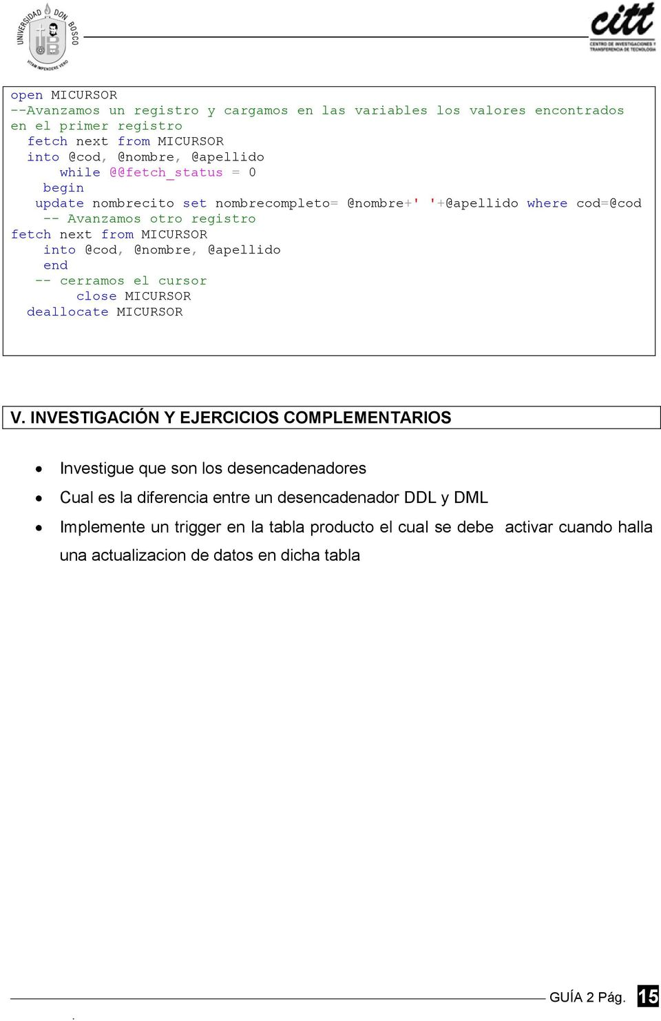@apellido end -- cerramos el cursor close MICURSOR deallocate MICURSOR V.