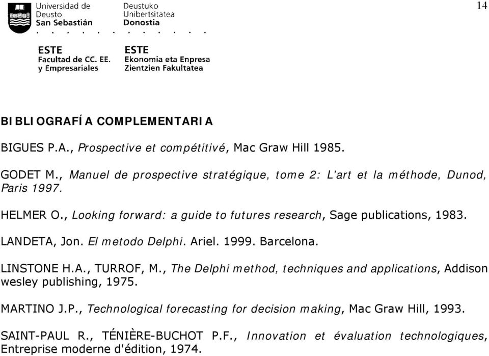 , Looking forward: a guide to futures research, Sage publications, 1983. LANDETA, Jon. El metodo Delphi. Ariel. 1999. Barcelona. LINSTONE H.A., TURROF, M.