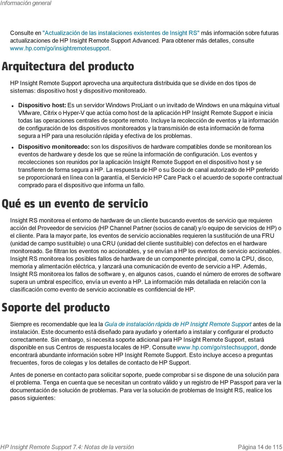 Arquitectura del producto HP Insight Remote Support aprovecha una arquitectura distribuida que se divide en dos tipos de sistemas: dispositivo host y dispositivo monitoreado.