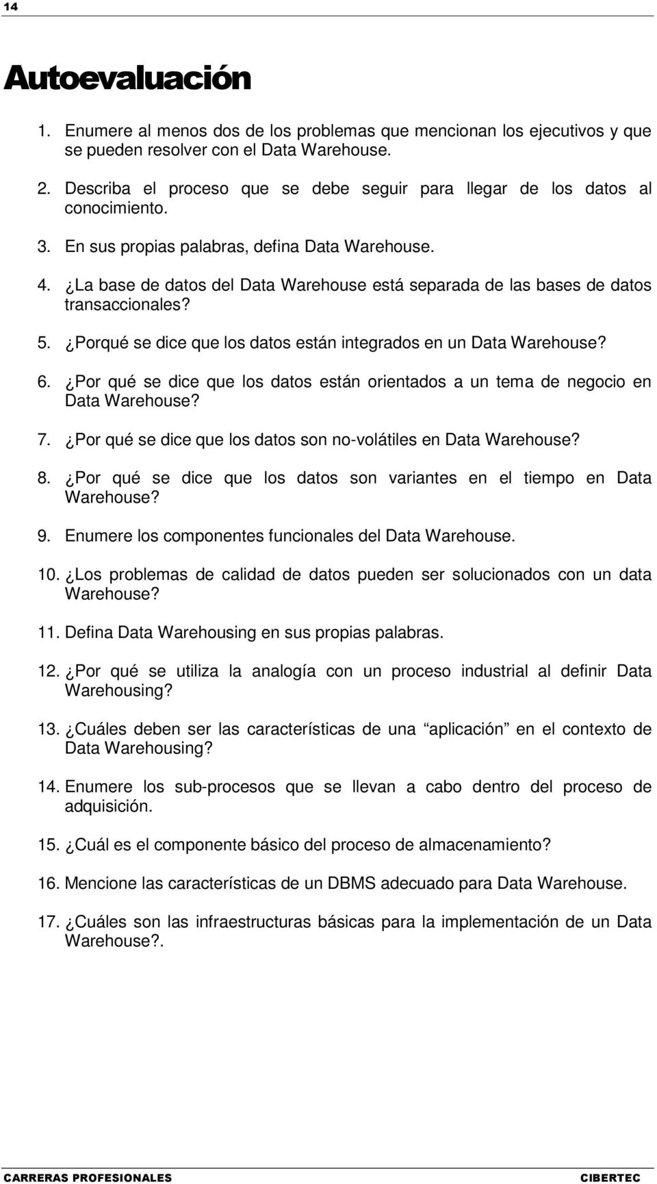 La base de datos del Data Warehouse está separada de las bases de datos transaccionales? 5. Porqué se dice que los datos están integrados en un Data Warehouse? 6.