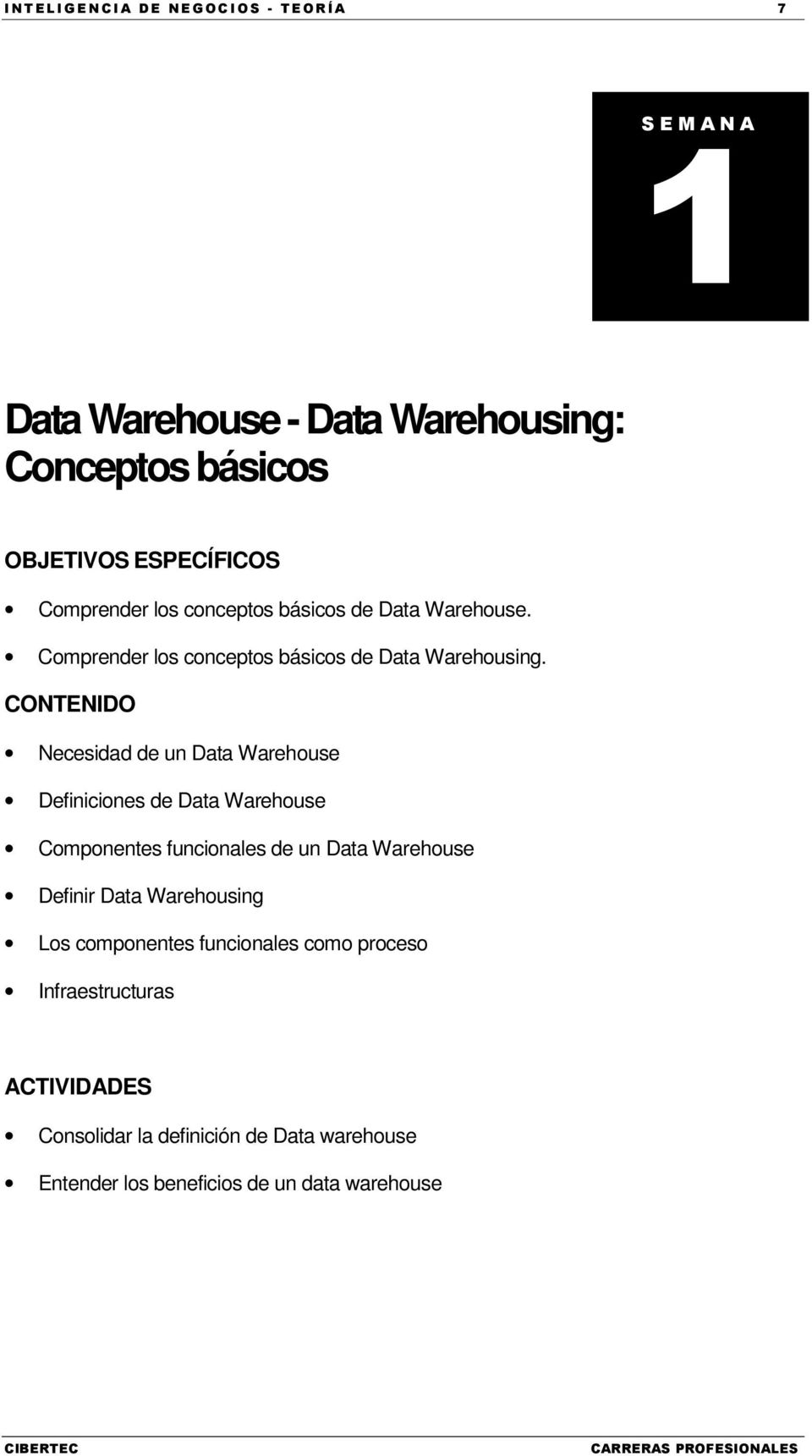 CONTENIDO Necesidad de un Data Warehouse Definiciones de Data Warehouse Componentes funcionales de un Data Warehouse Definir Data