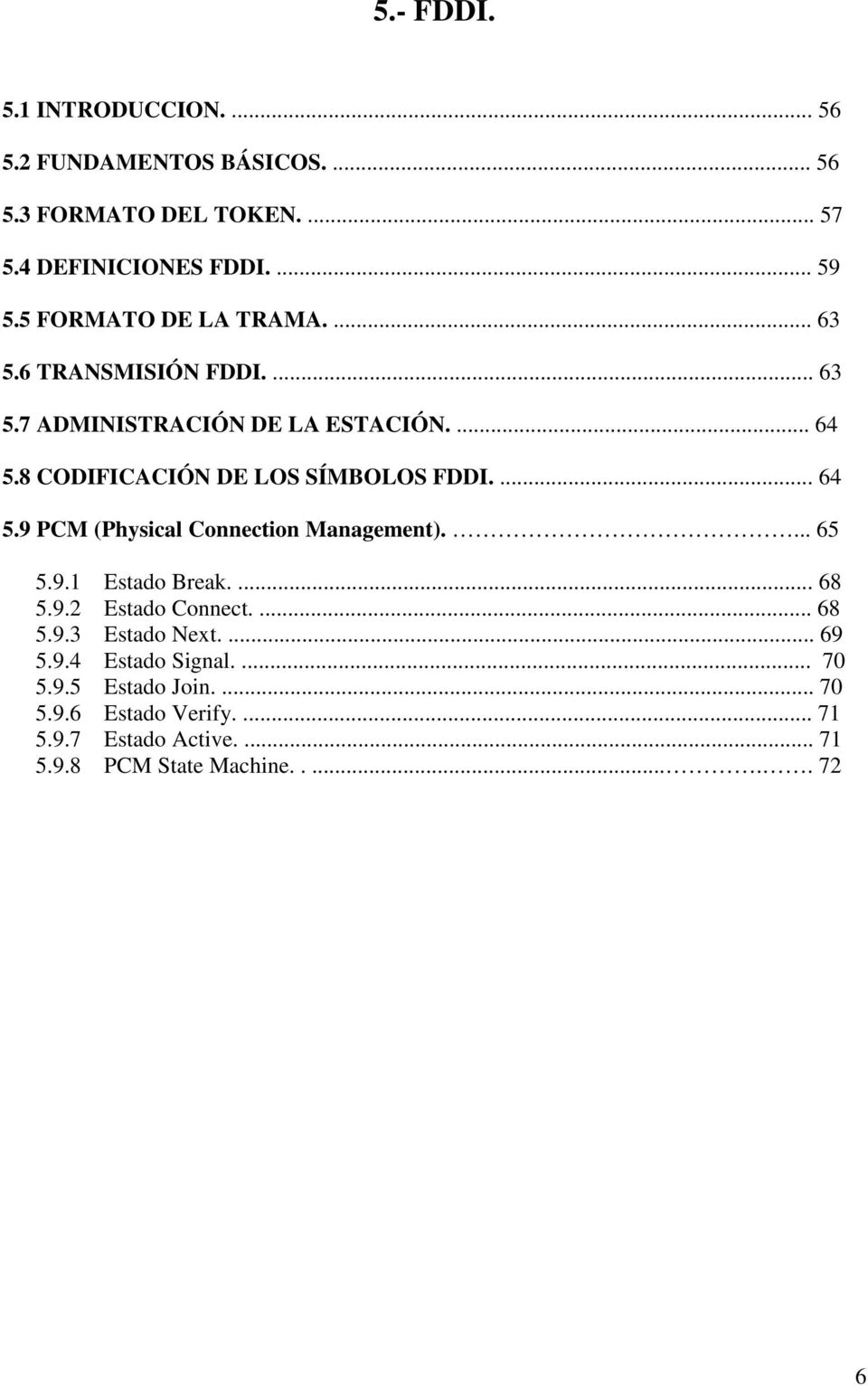 8 CODIFICACIÓN DE LOS SÍMBOLOS FDDI.... 64 5.9 PCM (Physical Connection Management).... 65 5.9.1 Estado Break.... 68 5.9.2 Estado Connect.