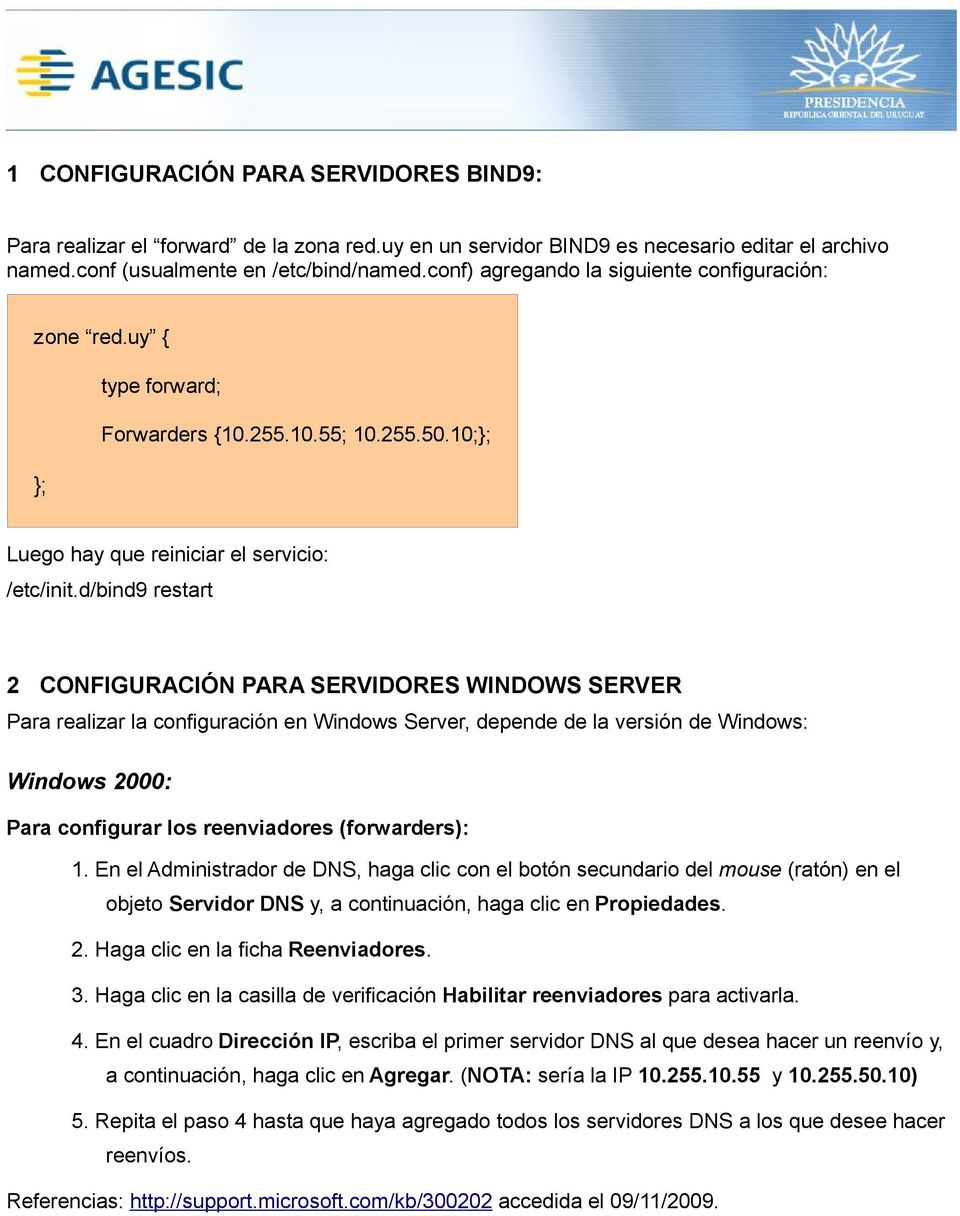 d/bind9 restart 2 CONFIGURACIÓN PARA SERVIDORES WINDOWS SERVER Para realizar la configuración en Windows Server, depende de la versión de Windows: Windows 2000: Para configurar los reenviadores