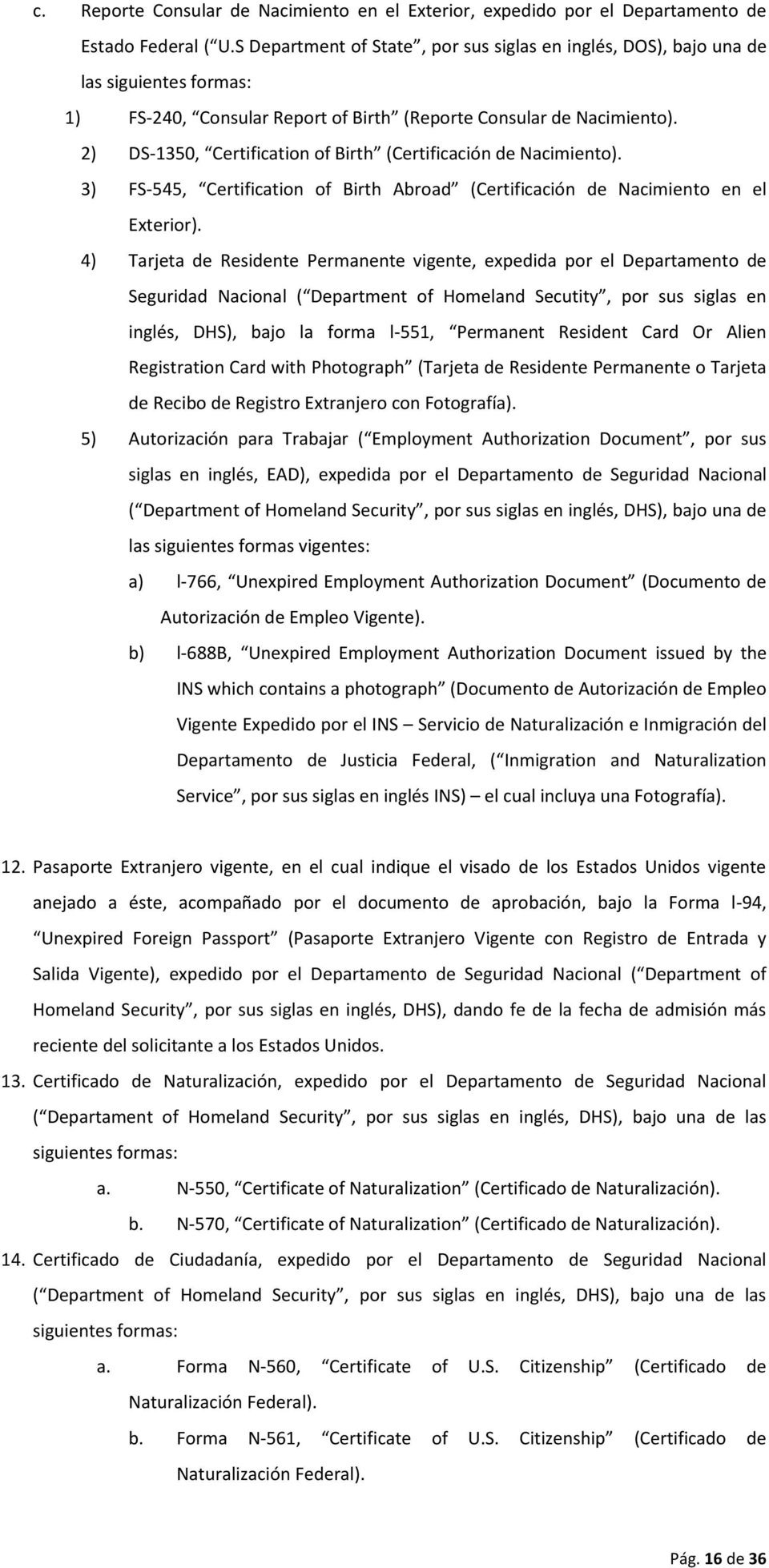 2) DS-1350, Certification of Birth (Certificación de Nacimiento). 3) FS-545, Certification of Birth Abroad (Certificación de Nacimiento en el Exterior).