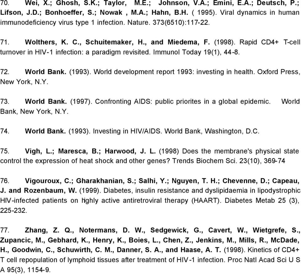 Rapid CD4+ T-cell turnover in HIV-1 infection: a paradigm revisited. Immunol Today 19(1), 44-8. 72. World Bank. (1993). World development report 1993: investing in health. Oxford Press, New York, N.Y. 73.