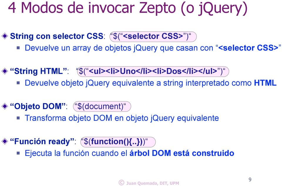 objeto jquery equivalente a string interpretado como HTML Objeto DOM : $(document) Transforma objeto DOM en