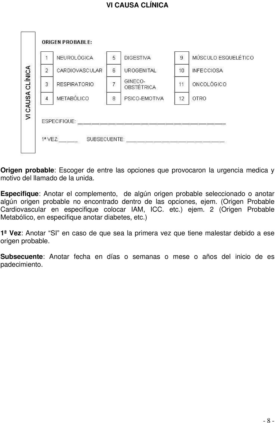 (Origen Probable Cardiovascular en especifique colocar IAM, ICC. etc.) ejem. 2 (Origen Probable Metabólico, en especifique anotar diabetes, etc.